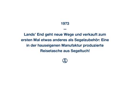 1973 - Lands' End geht neue Wege und verkauft zum ersten Mal etwas anderes als Segelzubehör: Eine in der hauseigenen Manufaktur produzierte Reisetasche aus Segeltuch!
